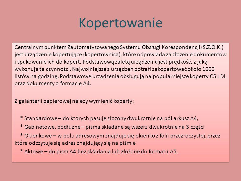 Kopertowanie Centralnym punktem Zautomatyzowanego Systemu Obsługi Korespondencji (S.Z.O.K.) jest urządzenie kopertujące (kopertownica), które odpowiad
