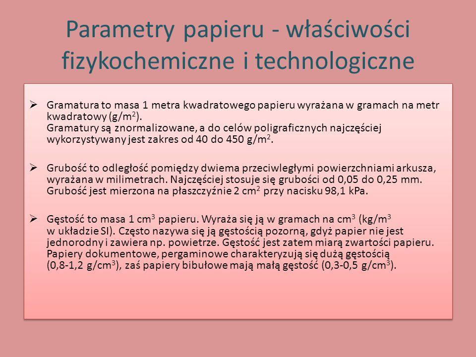 Parametry papieru - właściwości fizykochemiczne i technologiczne  Gramatura to masa 1 metra kwadratowego papieru wyrażana w gramach na metr kwadratow