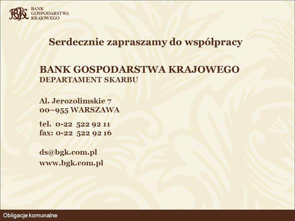 BANK GOSPODARSTWA KRAJOWEGO DEPARTAMENT SKARBU Al. Jerozolimskie 7 00–955 WARSZAWA tel. 0-22 522 92 11 fax: 0-22 522 92 16 ds@bgk.com.pl www.bgk.com.p