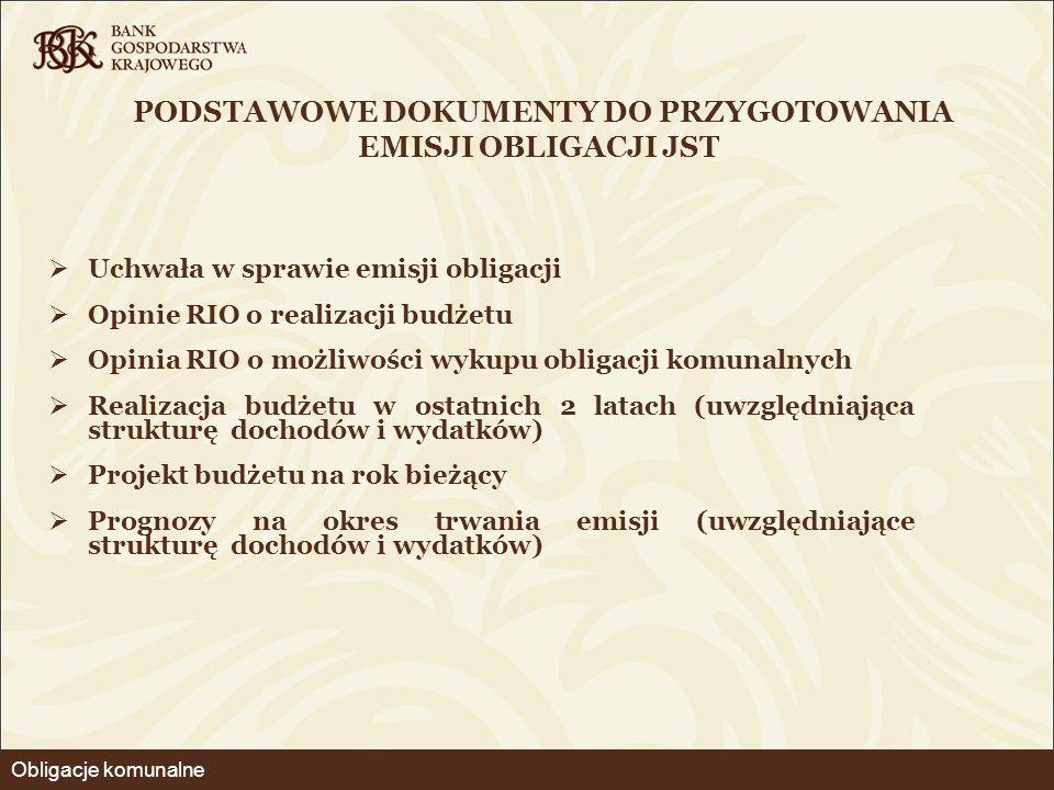PODSTAWOWE DOKUMENTY DO PRZYGOTOWANIA EMISJI OBLIGACJI JST  Uchwała w sprawie emisji obligacji  Opinie RIO o realizacji budżetu  Opinia RIO o możli