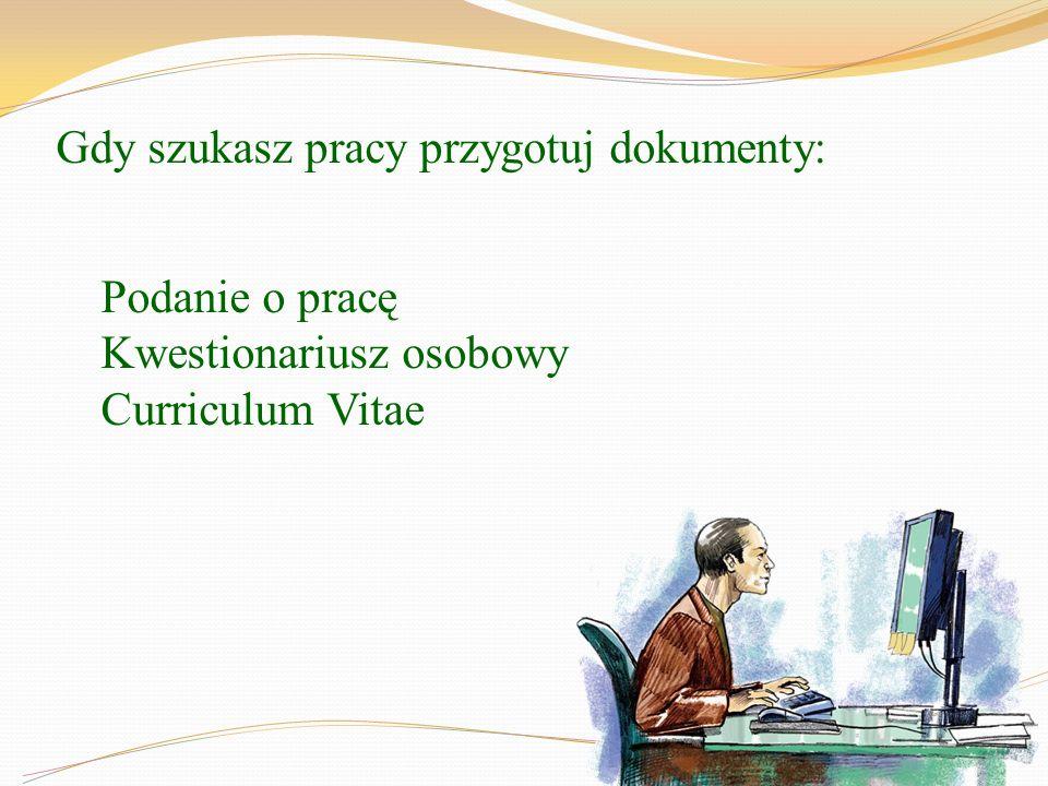 Podanie o pracę Kwestionariusz osobowy Curriculum Vitae Gdy szukasz pracy przygotuj dokumenty: