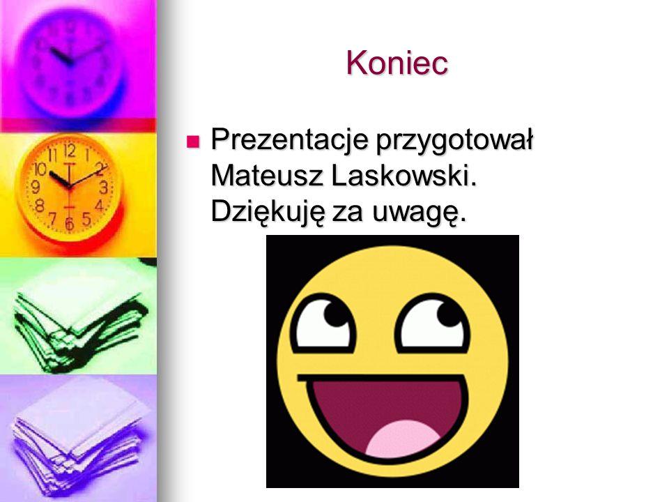 Koniec Prezentacje przygotował Mateusz Laskowski. Dziękuję za uwagę.