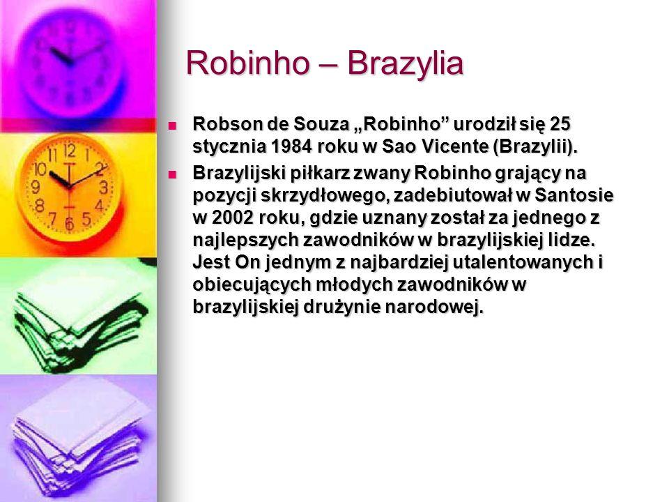 """Robinho – Brazylia Robson de Souza """"Robinho"""" urodził się 25 stycznia 1984 roku w Sao Vicente (Brazylii). Brazylijski piłkarz zwany Robinho grający na"""