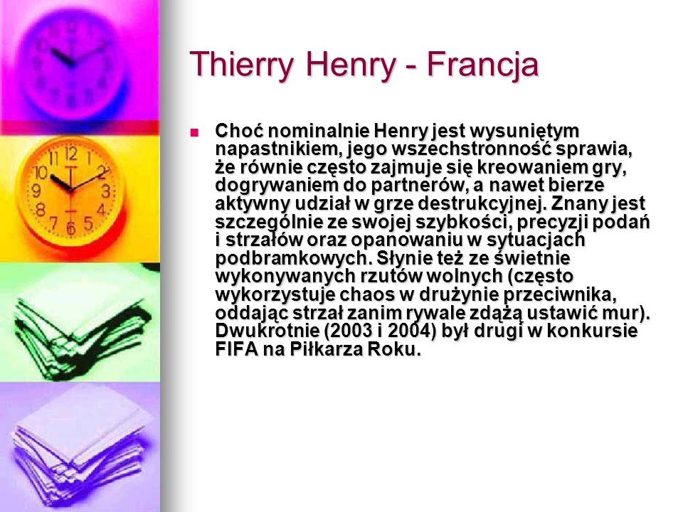 Thierry Henry - Francja Choć nominalnie Henry jest wysuniętym napastnikiem, jego wszechstronność sprawia, że równie często zajmuje się kreowaniem gry,