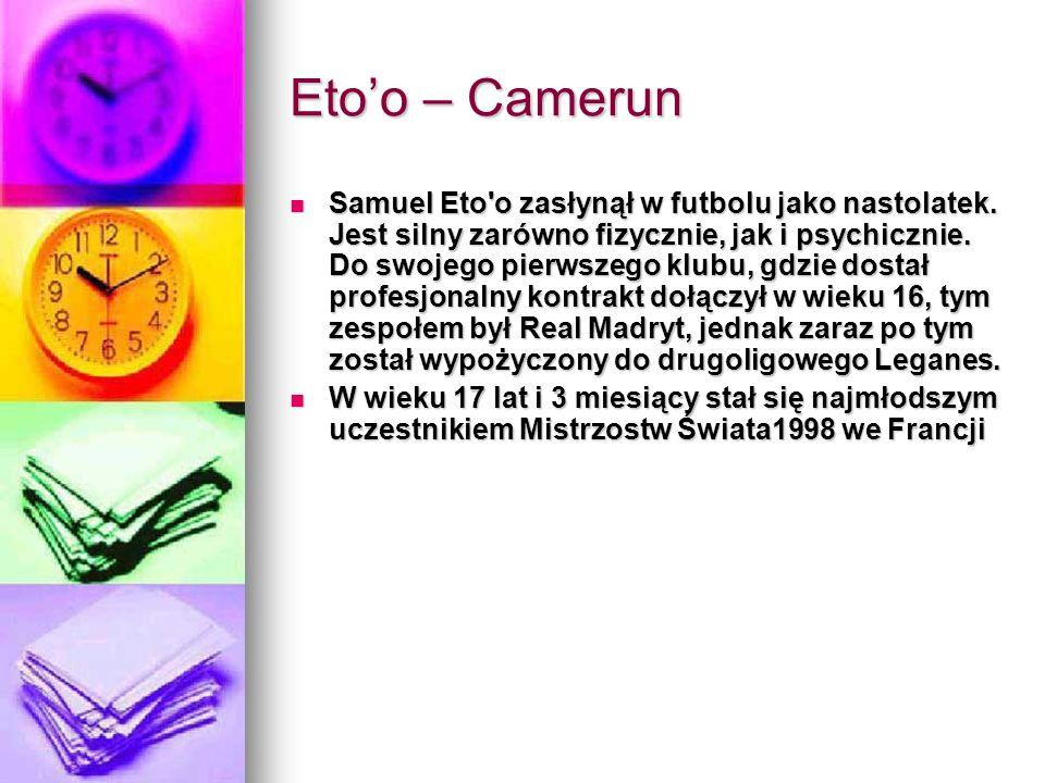 Eto'o – Camerun Samuel Eto'o zasłynął w futbolu jako nastolatek. Jest silny zarówno fizycznie, jak i psychicznie. Do swojego pierwszego klubu, gdzie d