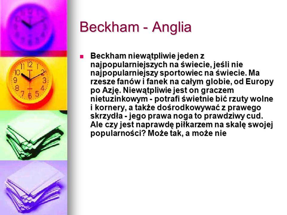 Beckham - Anglia Beckham niewątpliwie jeden z najpopularniejszych na świecie, jeśli nie najpopularniejszy sportowiec na świecie. Ma rzesze fanów i fan
