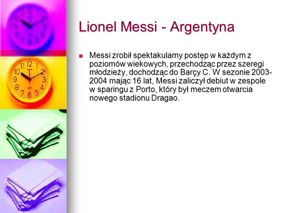 Lionel Messi - Argentyna Messi zrobił spektakularny postęp w każdym z poziomów wiekowych, przechodząc przez szeregi młodzieży, dochodząc do Barçy C. W