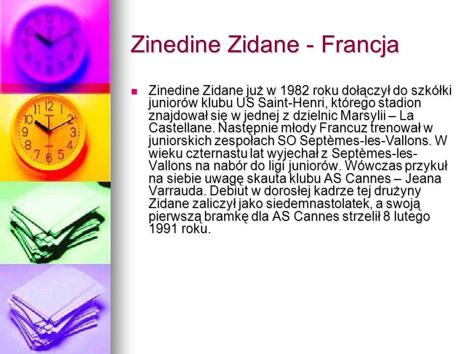Zinedine Zidane - Francja Zinedine Zidane już w 1982 roku dołączył do szkółki juniorów klubu US Saint-Henri, którego stadion znajdował się w jednej z
