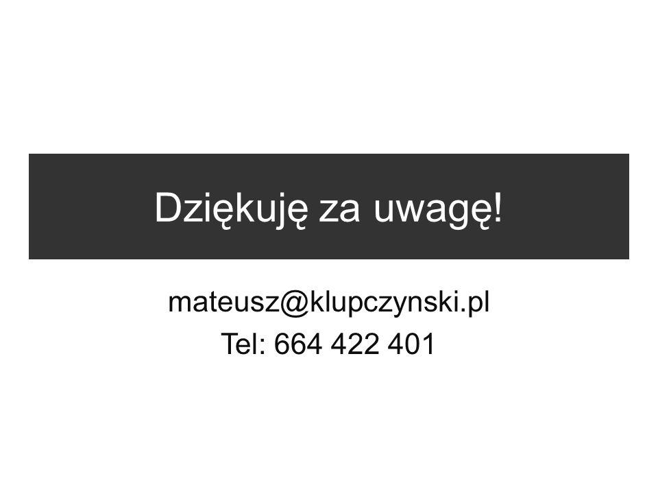 Dziękuję za uwagę! mateusz@klupczynski.pl Tel: 664 422 401