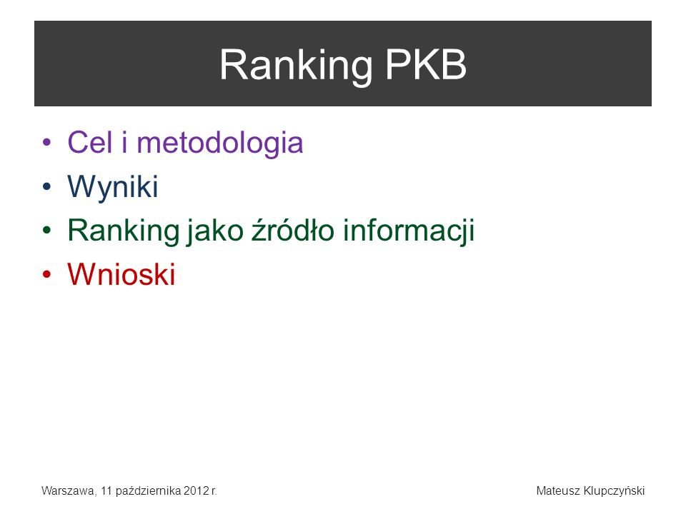 Ranking PKB Cel i metodologia Wyniki Ranking jako źródło informacji Wnioski Warszawa, 11 października 2012 r.Mateusz Klupczyński
