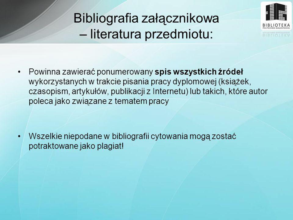 Bibliografia załącznikowa – literatura przedmiotu: Powinna zawierać ponumerowany spis wszystkich źródeł wykorzystanych w trakcie pisania pracy dyplomo