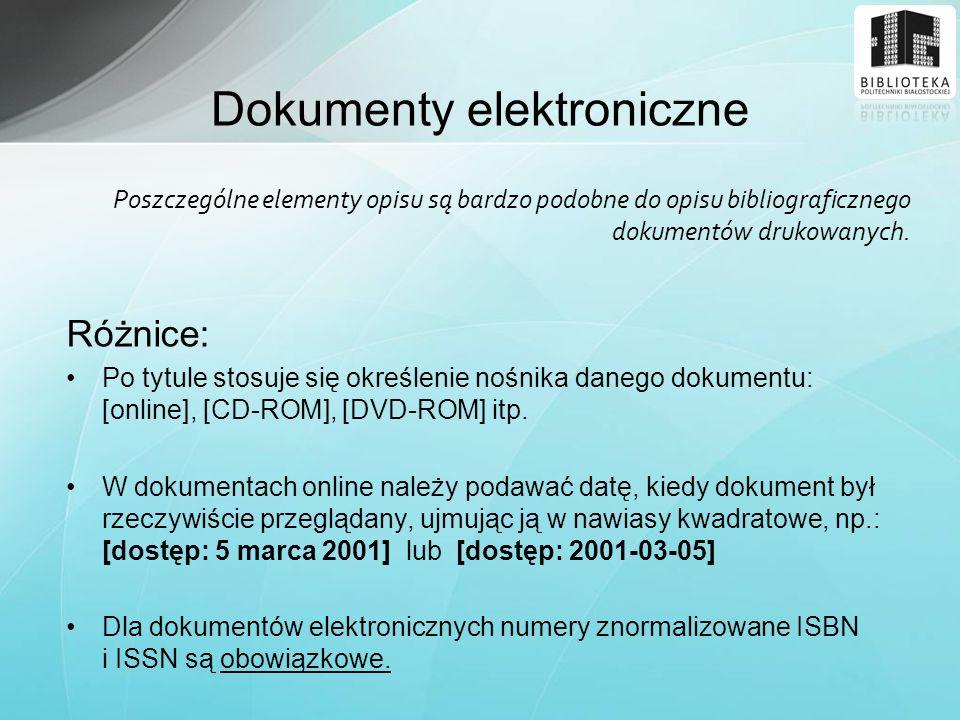 Poszczególne elementy opisu są bardzo podobne do opisu bibliograficznego dokumentów drukowanych. Różnice: Po tytule stosuje się określenie nośnika dan