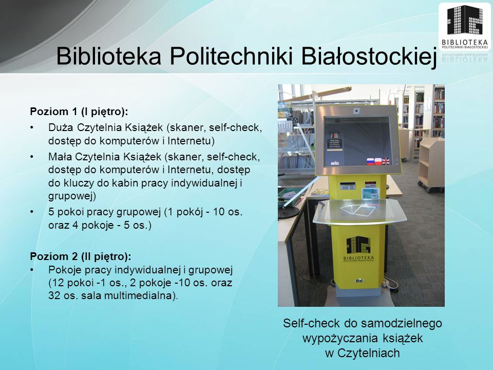 Biblioteka Politechniki Białostockiej Poziom 1 (I piętro): Duża Czytelnia Książek (skaner, self-check, dostęp do komputerów i Internetu) Mała Czytelni