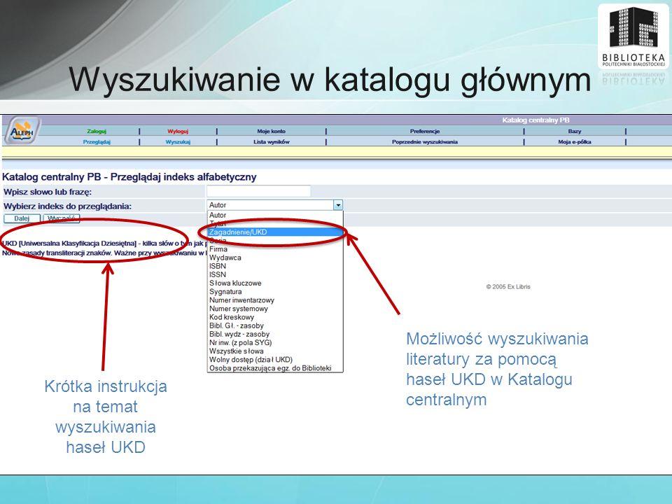 Możliwość wyszukiwania literatury za pomocą haseł UKD w Katalogu centralnym Krótka instrukcja na temat wyszukiwania haseł UKD Wyszukiwanie w katalogu