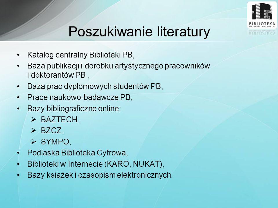 Poszukiwanie literatury Katalog centralny Biblioteki PB, Baza publikacji i dorobku artystycznego pracowników i doktorantów PB, Baza prac dyplomowych s