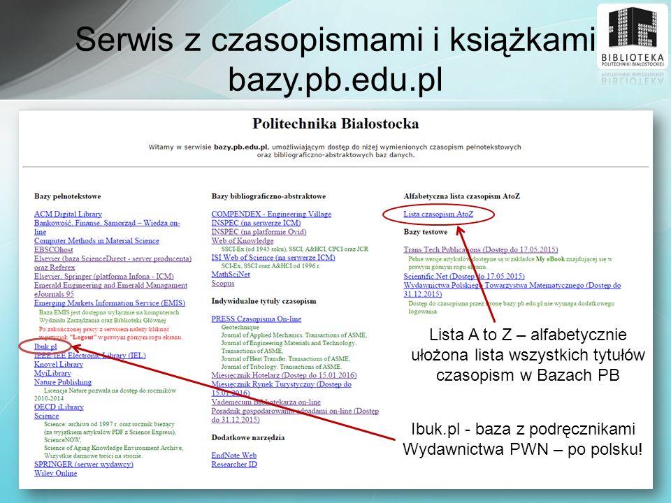 Lista A to Z – alfabetycznie ułożona lista wszystkich tytułów czasopism w Bazach PB Ibuk.pl - baza z podręcznikami Wydawnictwa PWN – po polsku! Serwis