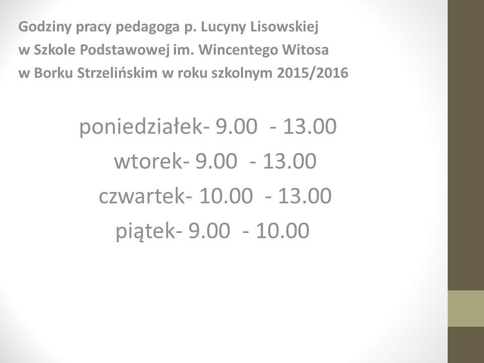 Godziny pracy pedagoga p. Lucyny Lisowskiej w Szkole Podstawowej im. Wincentego Witosa w Borku Strzelińskim w roku szkolnym 2015/2016 poniedziałek- 9.