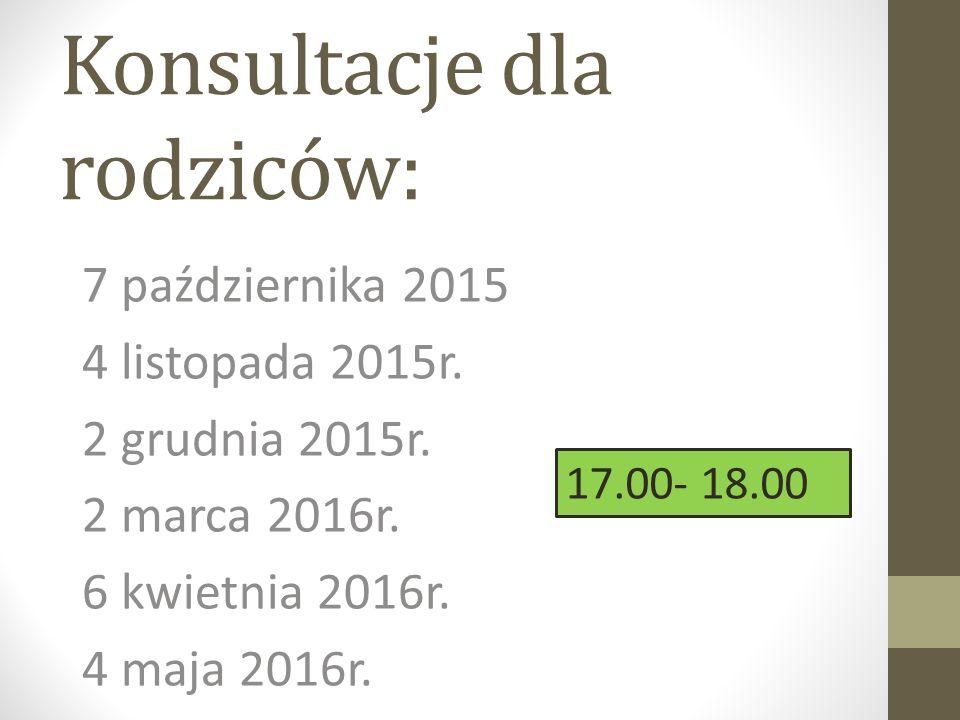 Konsultacje dla rodziców: 7 października 2015 4 listopada 2015r. 2 grudnia 2015r. 2 marca 2016r. 6 kwietnia 2016r. 4 maja 2016r. 17.00- 18.00