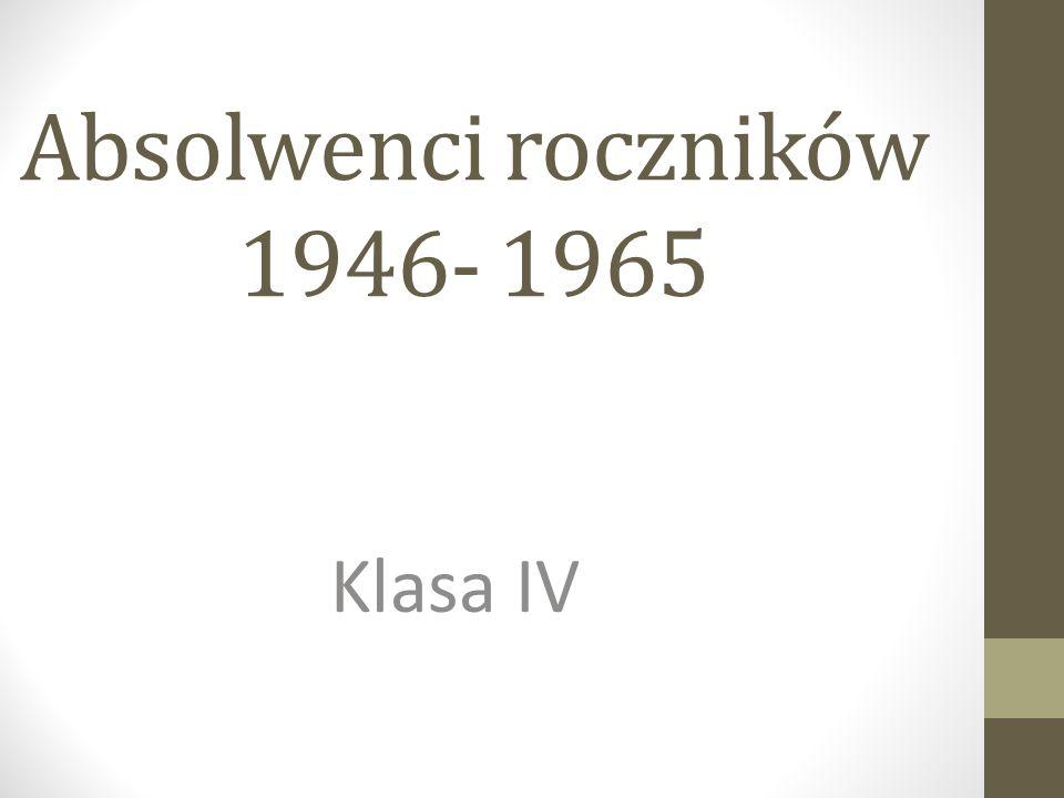 Absolwenci roczników 1946- 1965 Klasa IV