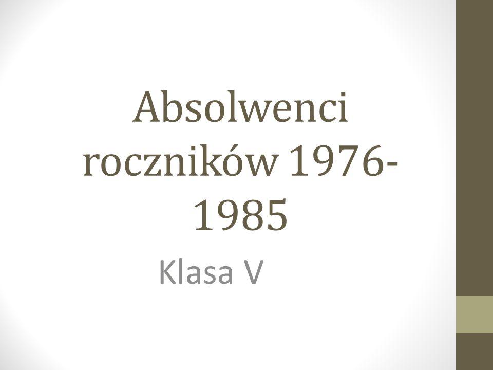 Absolwenci roczników 1976- 1985 Klasa V