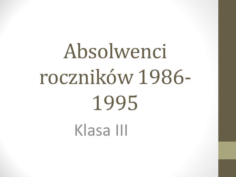 Absolwenci roczników 1986- 1995 Klasa III