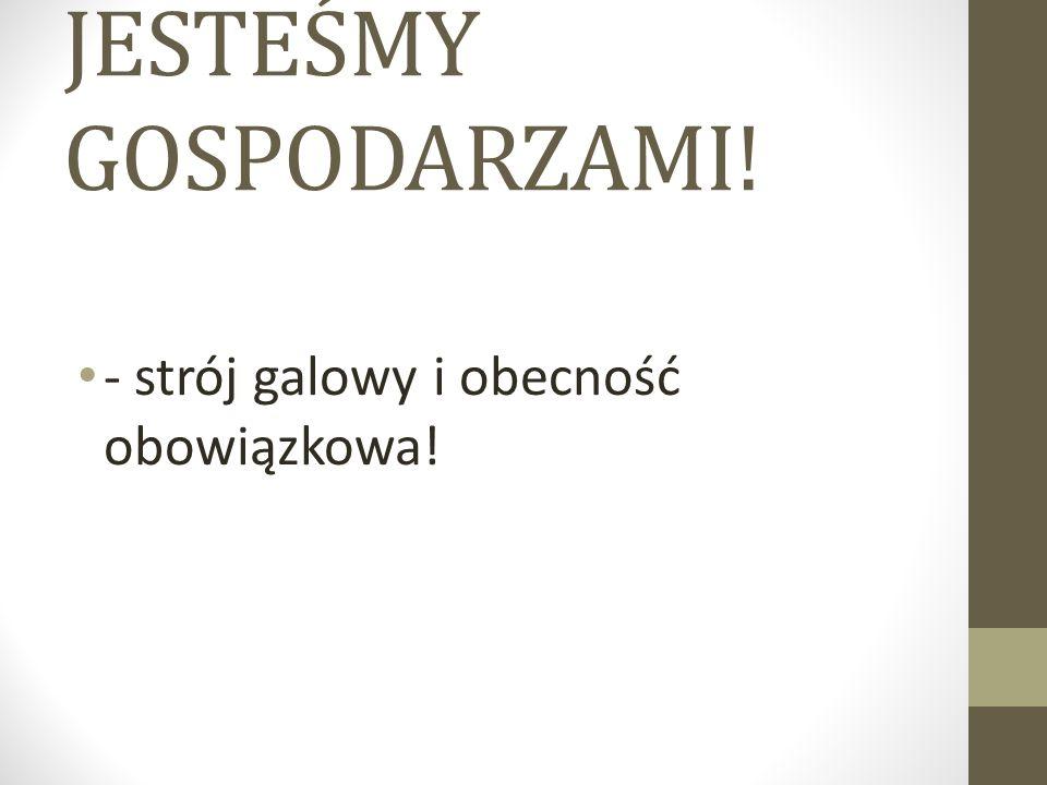 JESTEŚMY GOSPODARZAMI! - strój galowy i obecność obowiązkowa!