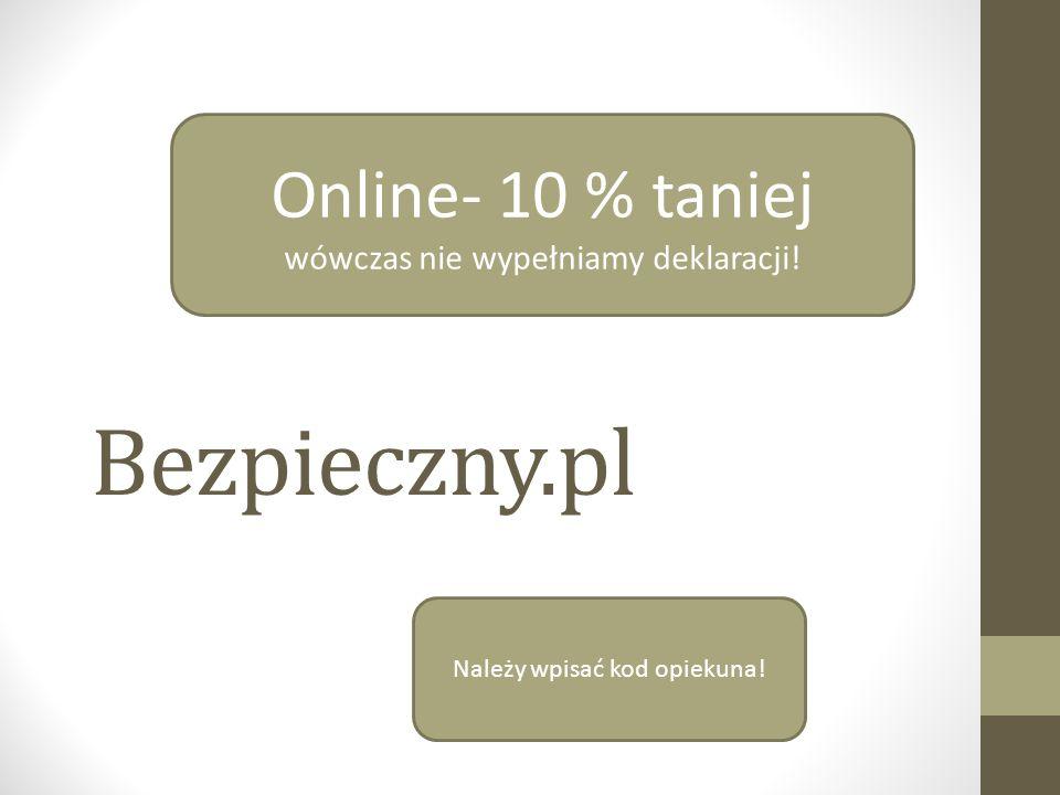 Bezpieczny.pl Online- 10 % taniej wówczas nie wypełniamy deklaracji! Należy wpisać kod opiekuna!