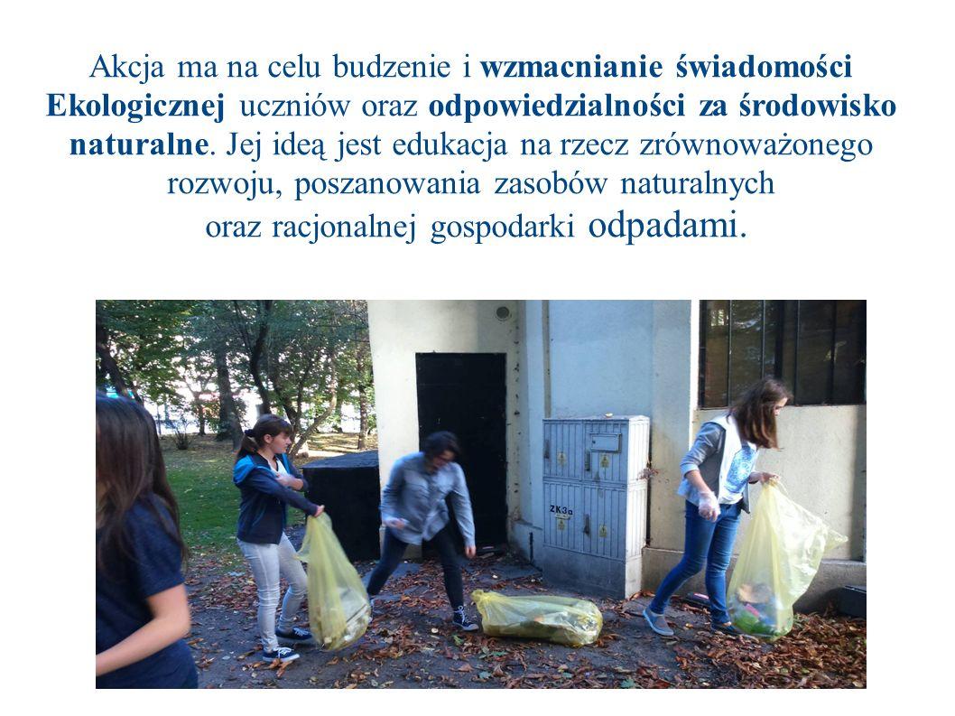 Akcja ma na celu budzenie i wzmacnianie świadomości Ekologicznej uczniów oraz odpowiedzialności za środowisko naturalne.