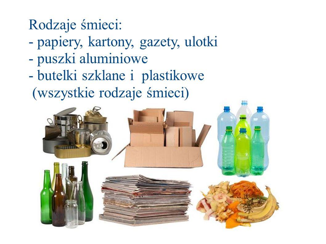 Rodzaje śmieci: - papiery, kartony, gazety, ulotki - puszki aluminiowe - butelki szklane i plastikowe (wszystkie rodzaje śmieci)