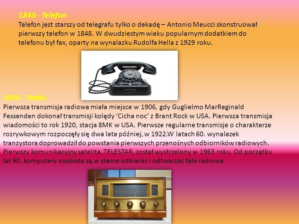 1848 - Telefon Telefon jest starszy od telegrafu tylko o dekadę – Antonio Meucci skonstruował pierwszy telefon w 1848. W dwudziestym wieku popularnym