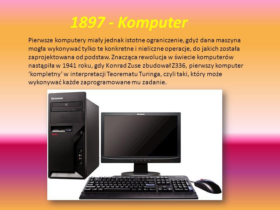 1897 - Komputer Pierwsze komputery miały jednak istotne ograniczenie, gdyż dana maszyna mogła wykonywać tylko te konkretne i nieliczne operacje, do ja