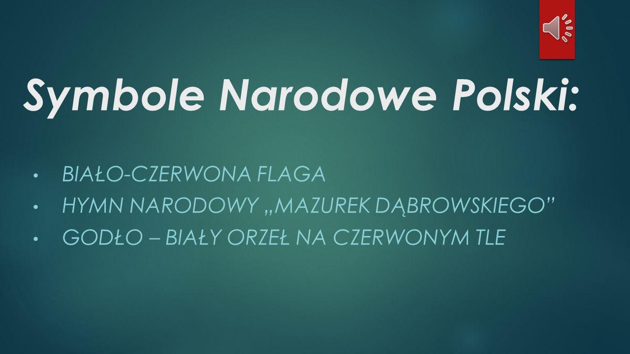 """Symbole Narodowe Polski: BIAŁO-CZERWONA FLAGA HYMN NARODOWY """"MAZUREK DĄBROWSKIEGO"""" GODŁO – BIAŁY ORZEŁ NA CZERWONYM TLE"""