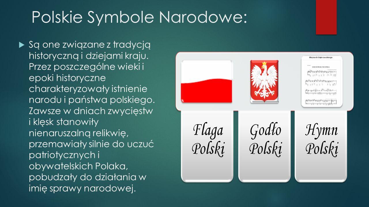 Polskie Symbole Narodowe:  Są one związane z tradycją historyczną i dziejami kraju. Przez poszczególne wieki i epoki historyczne charakteryzowały ist