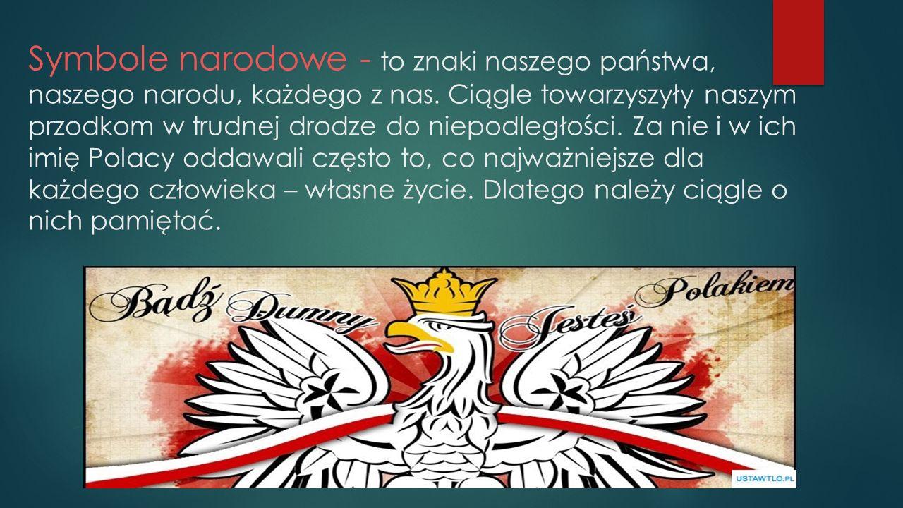 Symbole narodowe - to znaki naszego państwa, naszego narodu, każdego z nas. Ciągle towarzyszyły naszym przodkom w trudnej drodze do niepodległości. Za