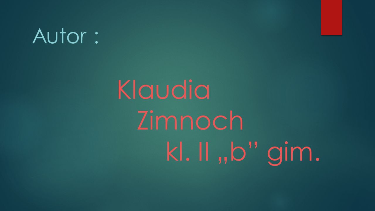"""Autor : Klaudia Zimnoch kl. II """"b"""" gim."""