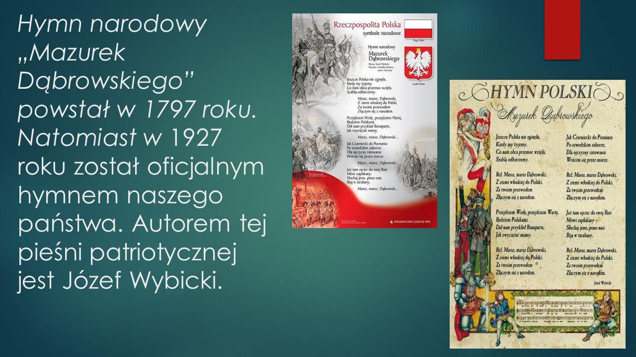 """Hymn narodowy """"Mazurek Dąbrowskiego"""" powstał w 1797 roku. Natomiast w 1927 roku został oficjalnym hymnem naszego państwa. Autorem tej pieśni patriotyc"""