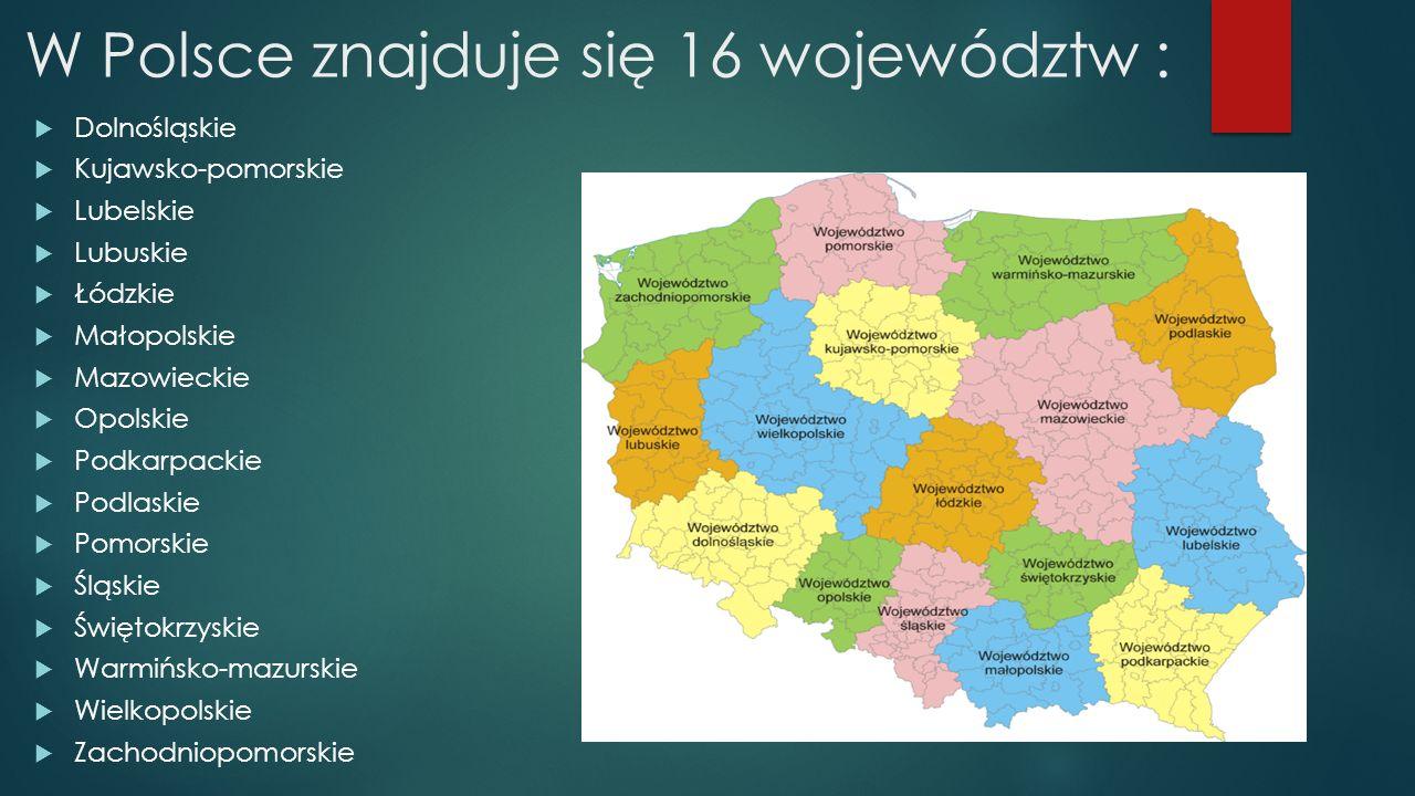 W Polsce znajduje się 16 województw :  Dolnośląskie  Kujawsko-pomorskie  Lubelskie  Lubuskie  Łódzkie  Małopolskie  Mazowieckie  Opolskie  Podkarpackie  Podlaskie  Pomorskie  Śląskie  Świętokrzyskie  Warmińsko-mazurskie  Wielkopolskie  Zachodniopomorskie