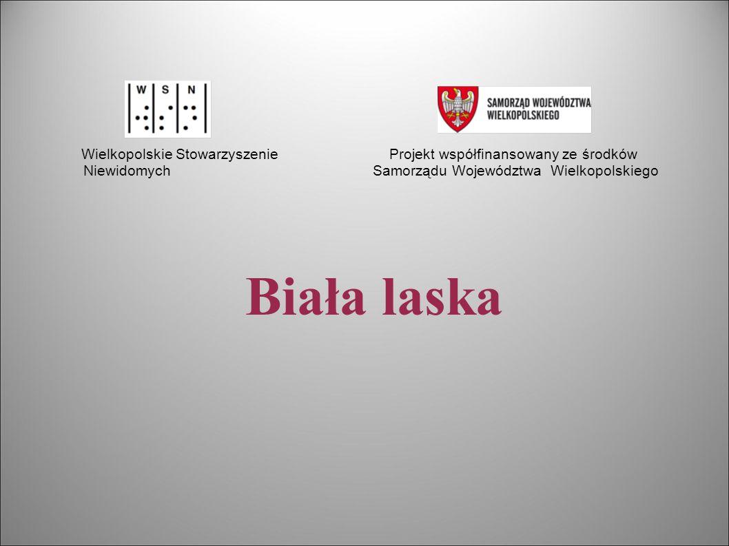 Biała laska Wielkopolskie Stowarzyszenie Projekt współfinansowany ze środków Niewidomych Samorządu Województwa Wielkopolskiego