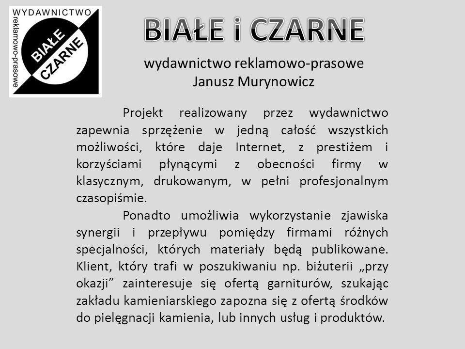 wydawnictwo reklamowo-prasowe Janusz Murynowicz Projekt realizowany przez wydawnictwo zapewnia sprzężenie w jedną całość wszystkich możliwości, które daje Internet, z prestiżem i korzyściami płynącymi z obecności firmy w klasycznym, drukowanym, w pełni profesjonalnym czasopiśmie.