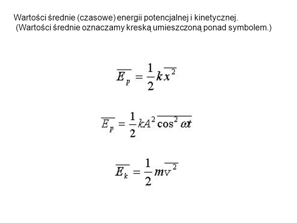 Wartości średnie (czasowe) energii potencjalnej i kinetycznej. (Wartości średnie oznaczamy kreską umieszczoną ponad symbolem.)