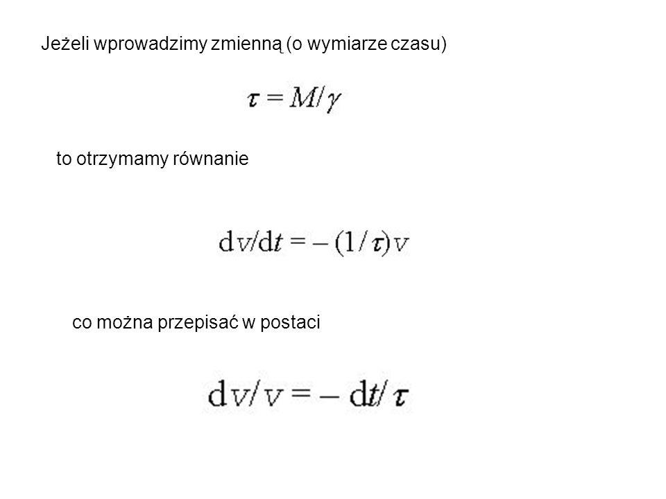 Jeżeli wprowadzimy zmienną (o wymiarze czasu) to otrzymamy równanie co można przepisać w postaci