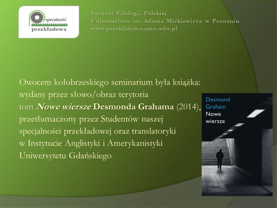 Owocem kołobrzeskiego seminarium była książka: wydany przez słowo/obraz terytoria tom Nowe wiersze Desmonda Grahama (2014) tom Nowe wiersze Desmonda G