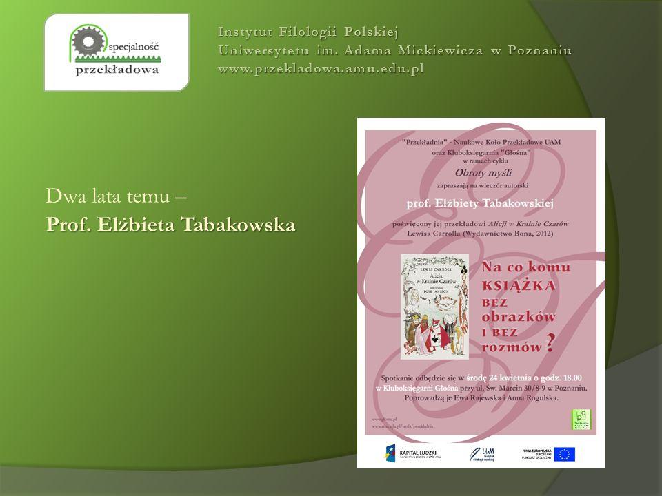 Dwa lata temu – Prof. Elżbieta Tabakowska Instytut Filologii Polskiej Uniwersytetu im. Adama Mickiewicza w Poznaniu www.przekladowa.amu.edu.pl