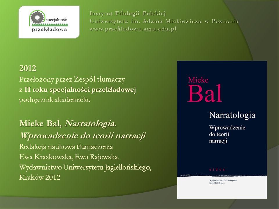 2012 Przełożony przez Zespół tłumaczy II roku specjalności przekładowej z II roku specjalności przekładowej podręcznik akademicki: Mieke Bal, Narratol