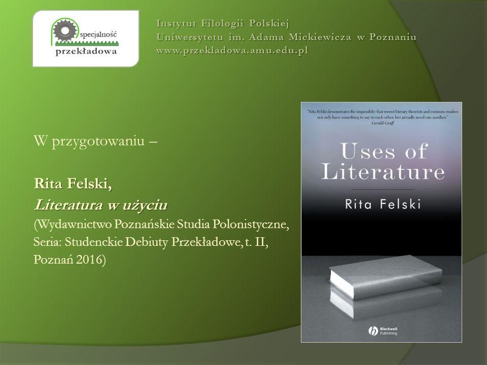 W przygotowaniu – Rita Felski, Literatura w użyciu (Wydawnictwo Poznańskie Studia Polonistyczne, Seria: Studenckie Debiuty Przekładowe, t. II, Poznań