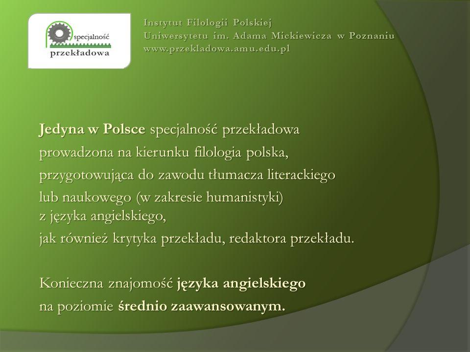 Jedyna w Polsce specjalność przekładowa prowadzona na kierunku filologia polska, przygotowująca do zawodu tłumacza literackiego lub naukowego (w zakre