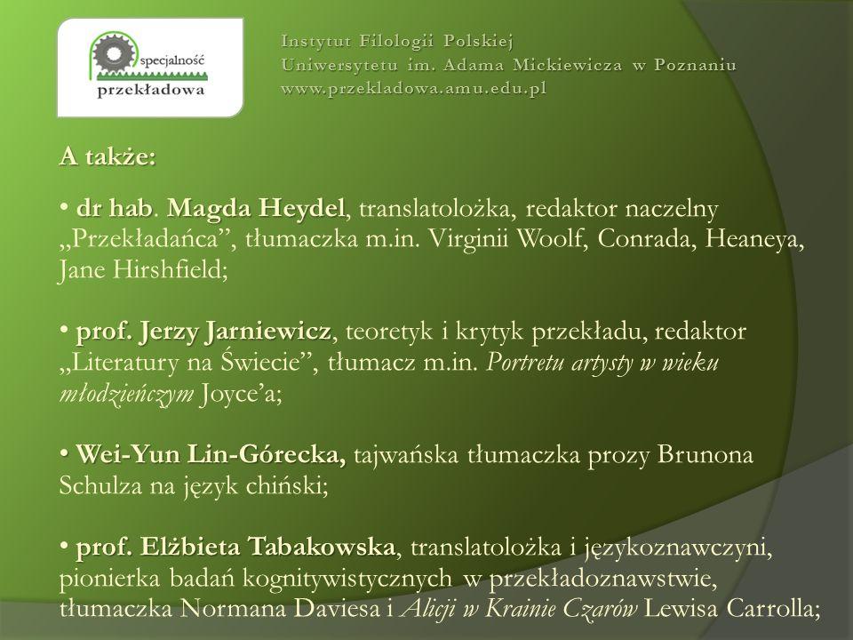 "A także: dr habMagda Heydel dr hab. Magda Heydel, translatolożka, redaktor naczelny ""Przekładańca"", tłumaczka m.in. Virginii Woolf, Conrada, Heaneya,"