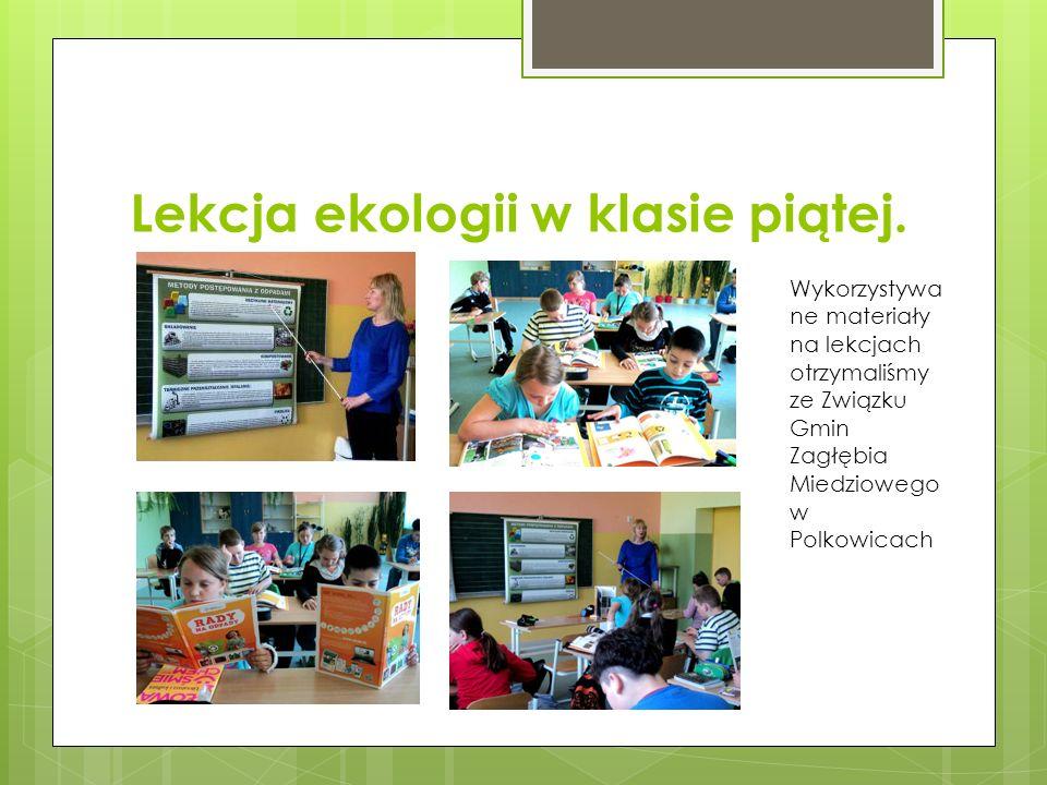 Lekcja ekologii w klasie piątej. Wykorzystywa ne materiały na lekcjach otrzymaliśmy ze Związku Gmin Zagłębia Miedziowego w Polkowicach