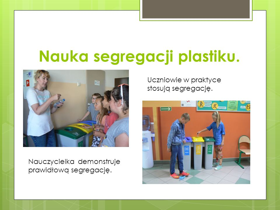Nauka segregacji plastiku. Nauczycielka demonstruje prawidłową segregację. Uczniowie w praktyce stosują segregację.
