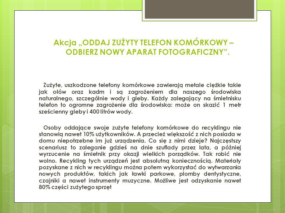 """Akcja """"ODDAJ ZUŻYTY TELEFON KOMÓRKOWY – ODBIERZ NOWY APARAT FOTOGRAFICZNY"""". Zużyte, uszkodzone telefony komórkowe zawierają metale ciężkie takie jak o"""